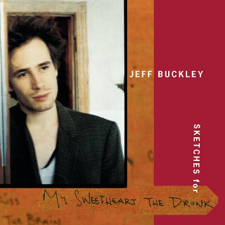 10    Jeff Buckley – Sketches For (My Sweetheart The Drunk).jpg