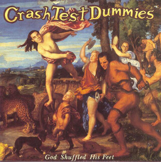 23    Crash test dummies - God shuffled his feet.jpg