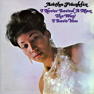 29. 1967 Aretha Franklin - I Never Loved A Man The Way I Love You.jpg