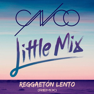 6位 REGGAETON LENTO (REMIX) - CNCO & LITTLE MIX_w320.JPG