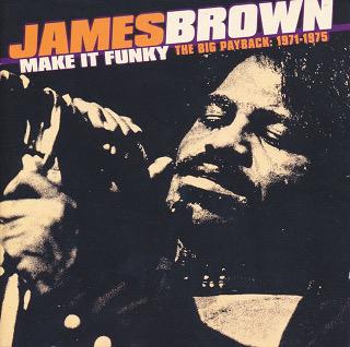 Make It Funky The Big Playback- 1971-1975 - James Brown_w320.JPG