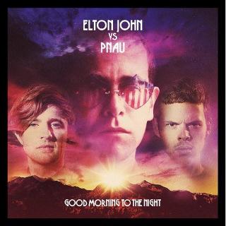 25• Elton John Vs. Pnau – Good Morning To The Night.jpg