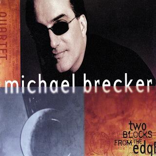 9    Michael Brecker Quartet – Two Blocks From The Edge.jpg
